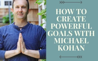 How To Create Powerful Goals with Michael Kohan