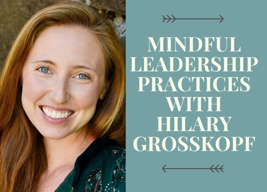 Mindful Leadership Practices with Hilary Grosskopf
