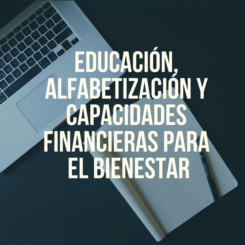 ▷ Educación, Alfabetización y Capacidades Financieras para el Bienestar