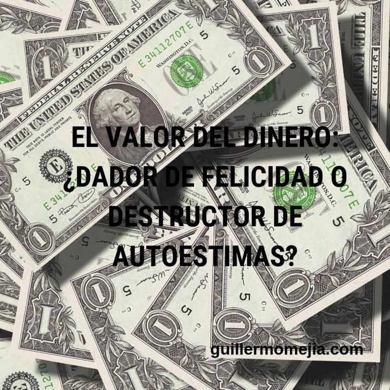 El valor del Dinero_ ¿dador de felicidad o destructor de autoestimas_