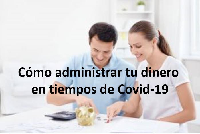 Cómo administrar tu dinero en tiempos de Covid-19
