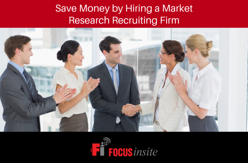 Save Money by Hiring a Market Research Recruiting Firm
