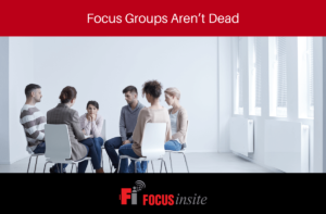 Focus Groups Aren't Dead