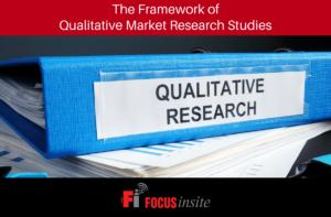 The Framework of Qualitative Market Research Studies