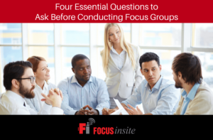 Four Essential Questions to Ask Before Conducting Focus Groups