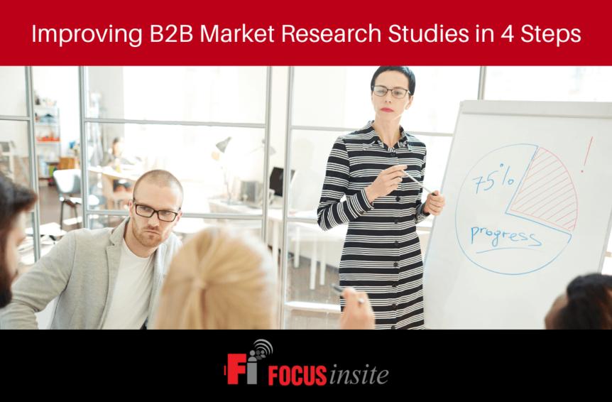 Improving B2B Market Research Studies in 4 Steps