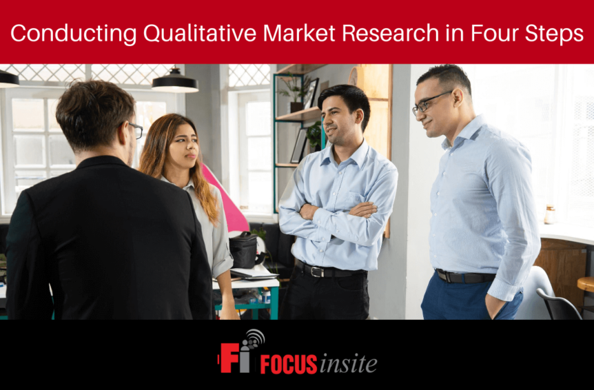 Conducting Qualitative Market Research in Four Steps