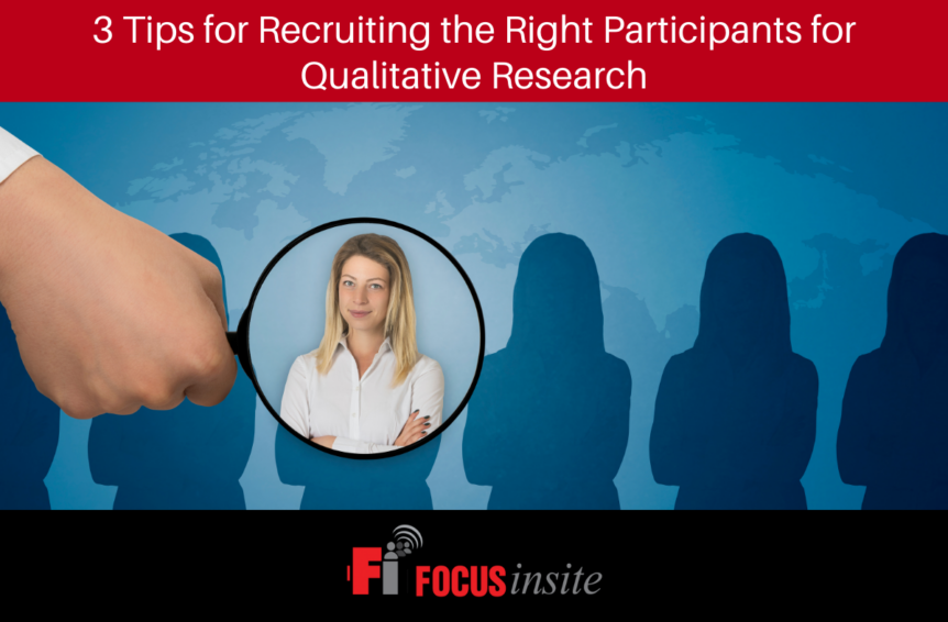 3 Tips for Recruiting the Right Participants for Qualitative Research