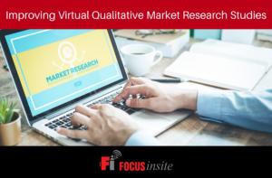 Improving Virtual Qualitative Market Research Studies