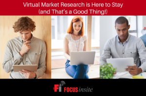 Virtual Market Research is Here to Stay (and That's a Good Thing!)