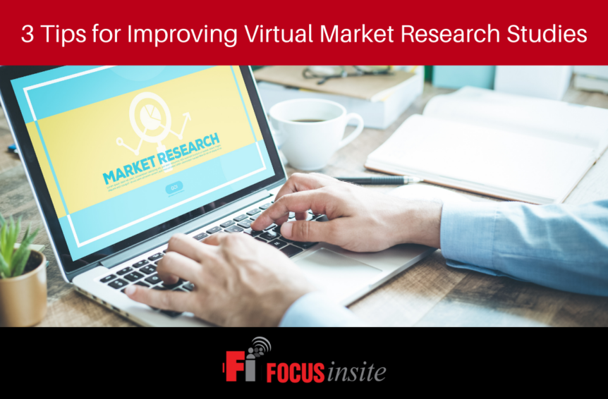 3 Tips for Improving Virtual Market Research Studies