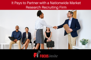 It Pays to Partner with a Nationwide Market Research Recruiting Firm