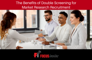 The Benefits of Double Screening for Market Research Recruitment