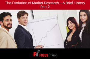The Evolution of Market Research—A Brief History, Part 2