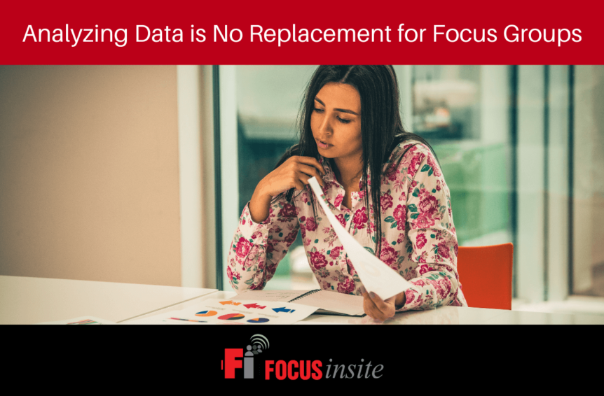 Analyzing Data is No Replacement for Focus Groups