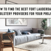 How to Find the Best Fort Lauderdale Upholstery Providers for Your Project