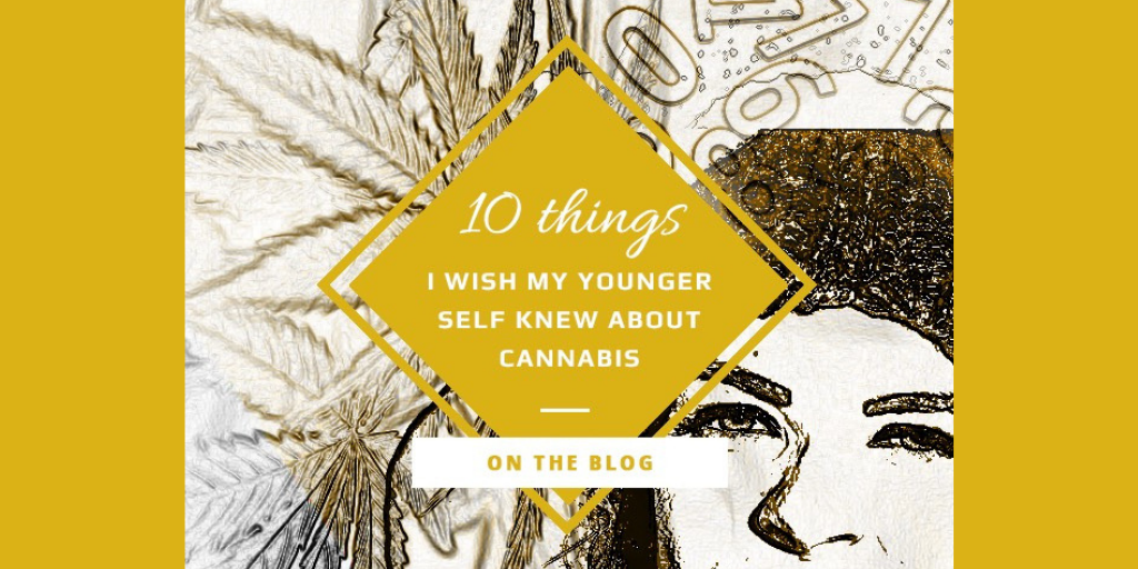 10 Things I Wish My Younger Self Knew About Cannabis