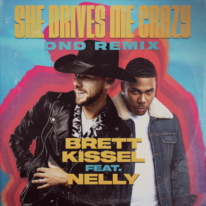 Brett Kissel and Nelly She Drives Me Crazy