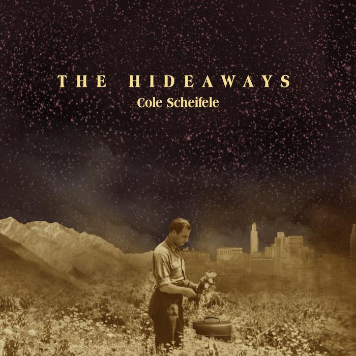 """Cole Scheifele """"The Hideaways"""""""