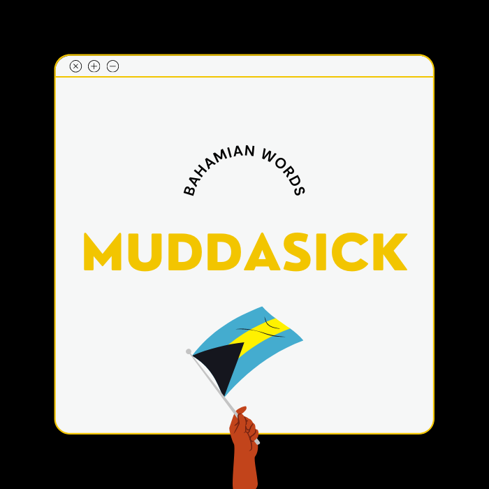 One of the most popular Bahamian words, Muddasick is shown in a black text box.