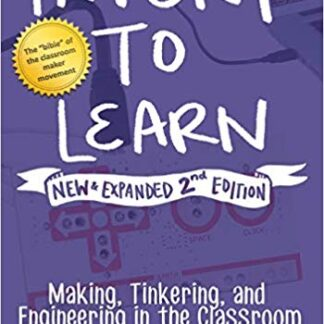 Invent to Learn: Making, Tinkering, and Engineering in the Classroom 2nd Edition