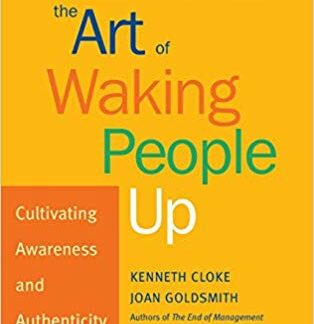The Art of Waking People Up: Cultivating Awareness and Authenticity at Work ( Warren Bennis Signature Books ) (1ST ed.)