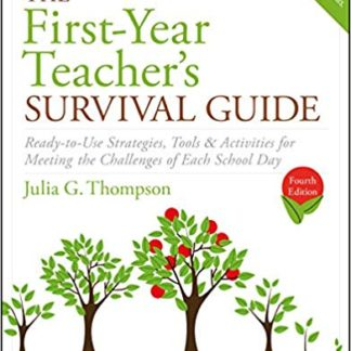 The First-Year Teacher's Survival Guide: Ready-To-Use Strategies, Tools & Activities for Meeting the Challenges of Each School Day ( J-B Ed: Survival Guides ) (4TH ed.)