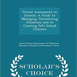 Threat Assessment in Schools: A Guide to Managing Threatening Situations and to Creating Safe School Climates - Scholar's Choice Edition