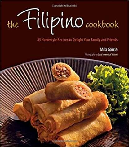 The Filipino Cookbook: 85 Homestyle Recipes to Delight Your Family and Friends - Hardcover