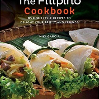 The Filipino Cookbook: 85 Homestyle Recipes to Delight Your Family and Friends - Paperback