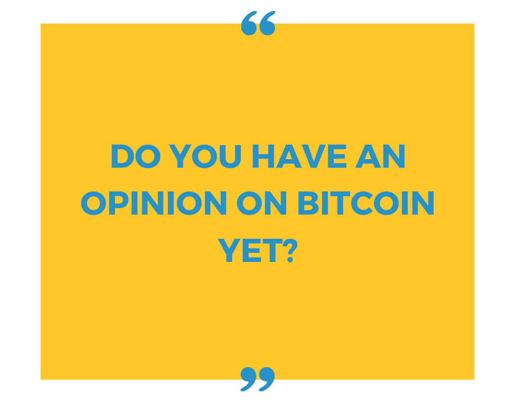 Do You Have an Opinion on Bitcoin yet