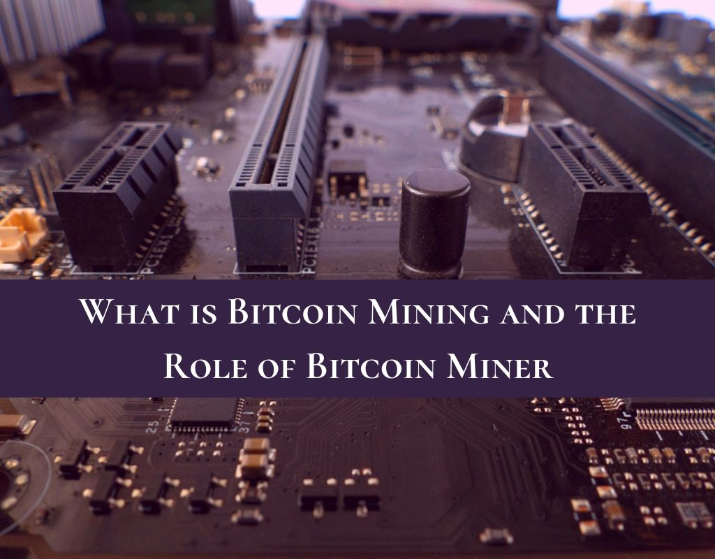 What is Bitcoin Mining and Role of Bitcoin Miner
