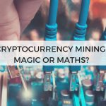 Cryptocurrency Mining: Magic or Maths?