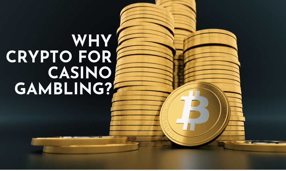 Why Crypto for Casino Gambling?