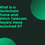 What Is a Blockchain Phone and Which Telecom Players Have Launched it?