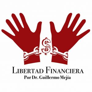 Dr. Guillermo Mejía: Ayudándote a alcanzar la Libertad Financiera