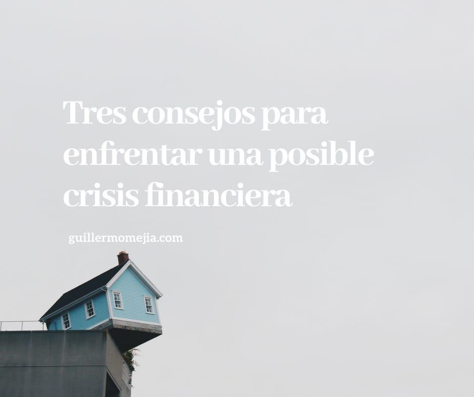 Tres consejos para enfrentar una posible crisis financiera