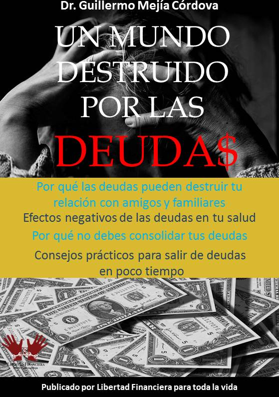 Un Mundo Destruido por las Deudas por Dr. Guillermo Mejía Córdova