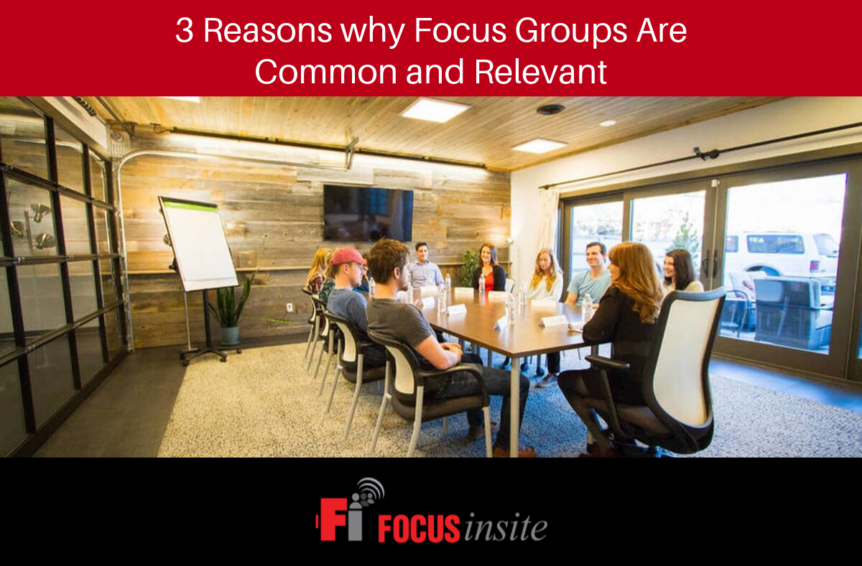 3 Reasons why Focus Groups Are Common and Relevant