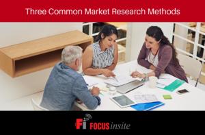 Three Common Market Research Methods