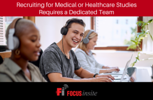 Recruiting for Medical or Healthcare Studies Requires a Dedicated Team