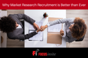Why Market Research Recruitment is Better than Ever