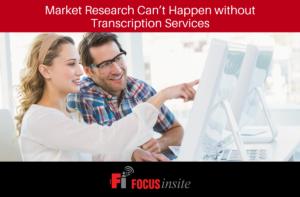 Market Research Can't Happen Without Transcription Services