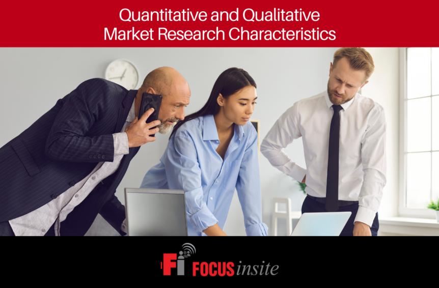 Quantitative and Qualitative Market Research Characteristics