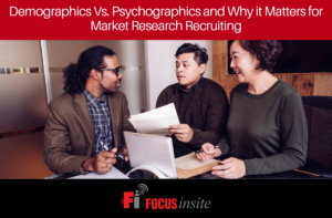 Demographics Vs. Psychographics and Why it Matters for Market Research Recruiting