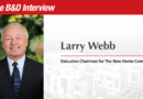 The B&D Interview: Larry Webb, Executive Chairman for The New Home Company