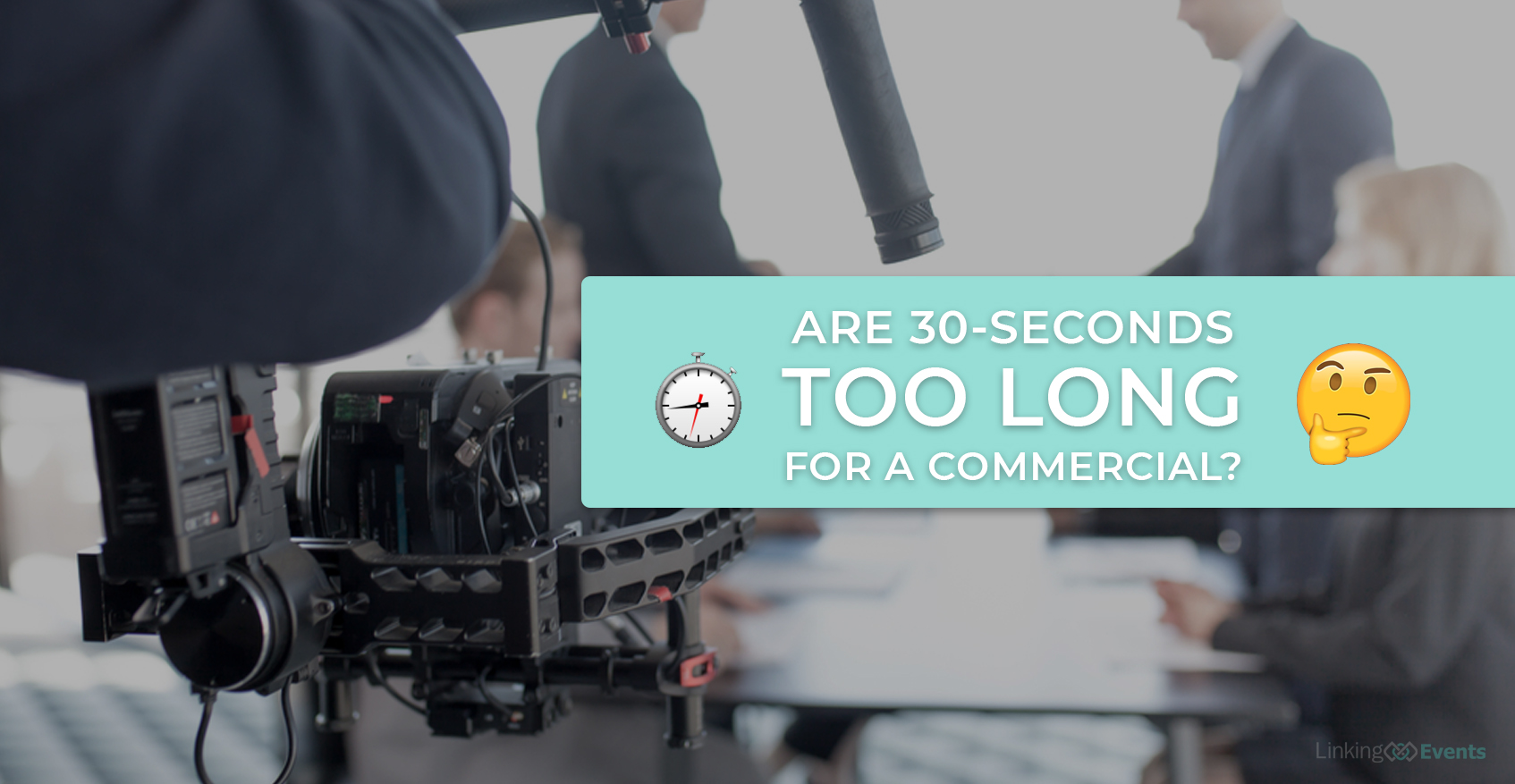 Are 30 Seconds Too Long For A Commercial Linking Events I Love Promotions