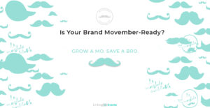 Movember Foundation Grow A Mo Save A Bro Linking Events I Love Promotions