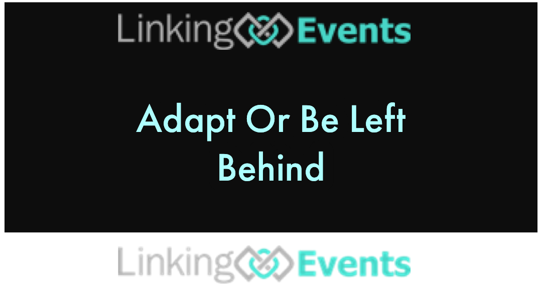 Adapt Or Be Left Behind