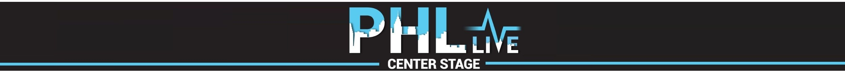 PHL LIVE Center Stage